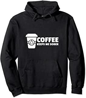 Coffee Keeps Me Sober - AA Hoodies